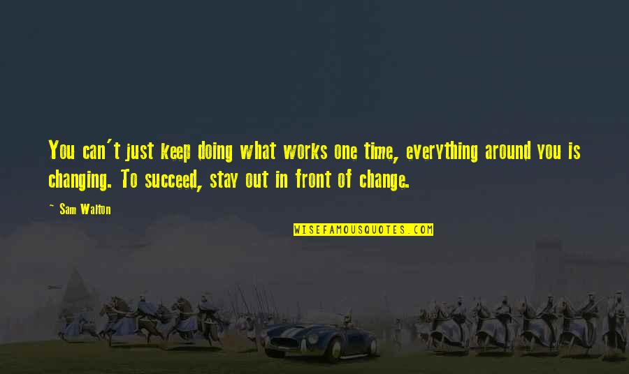 Change In You Quotes By Sam Walton: You can't just keep doing what works one
