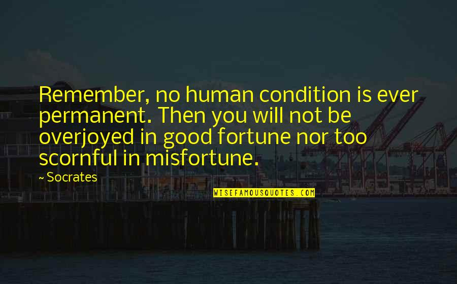 Change In You Quotes By Socrates: Remember, no human condition is ever permanent. Then