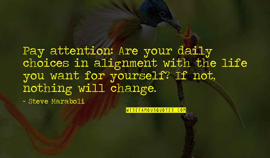Change In You Quotes By Steve Maraboli: Pay attention: Are your daily choices in alignment