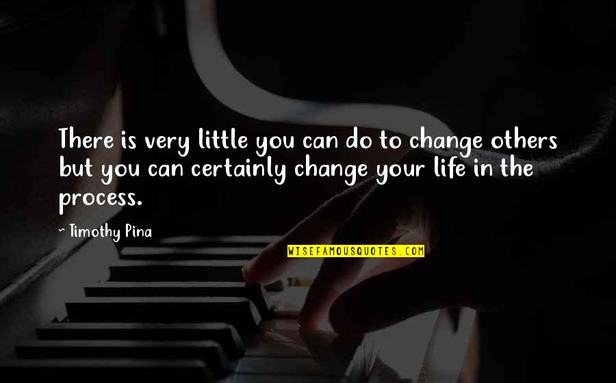 Change In You Quotes By Timothy Pina: There is very little you can do to