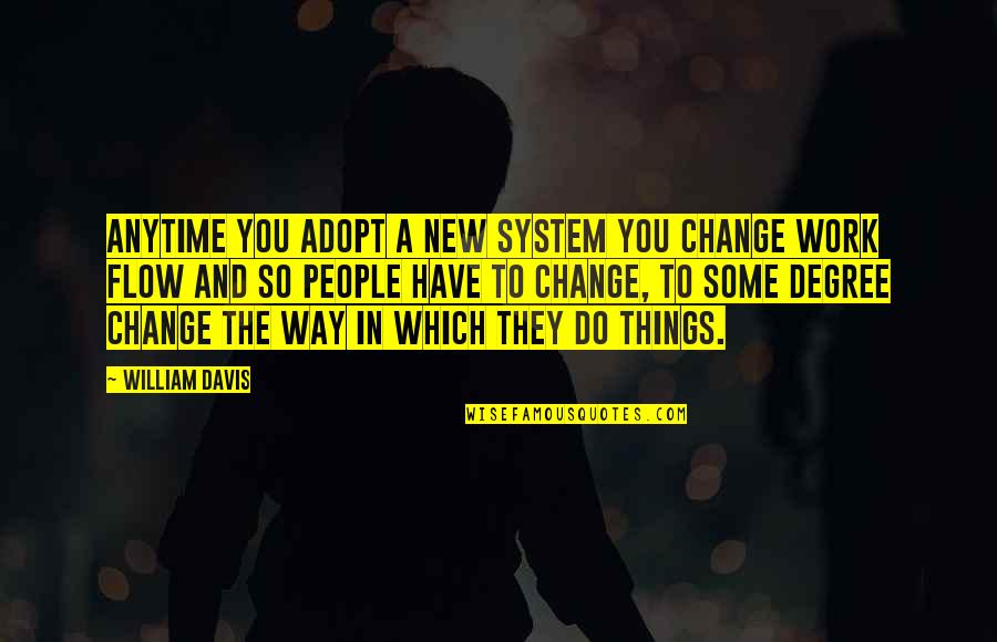 Change In You Quotes By William Davis: Anytime you adopt a new system you change