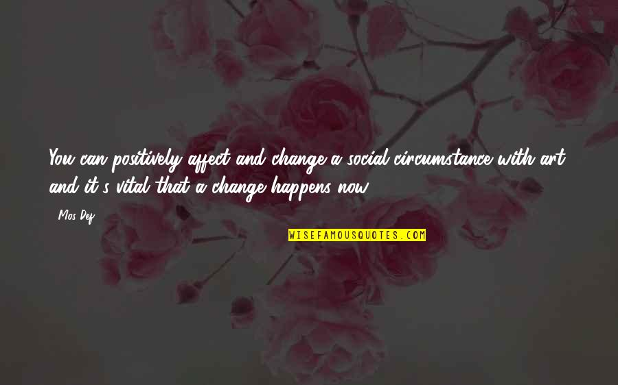 Change Is Vital Quotes By Mos Def: You can positively affect and change a social