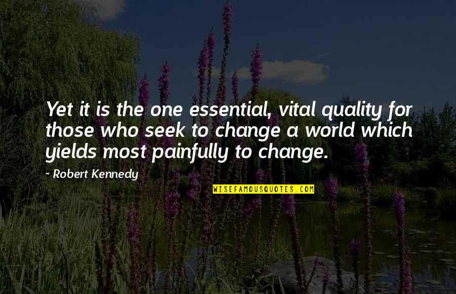 Change Is Vital Quotes By Robert Kennedy: Yet it is the one essential, vital quality