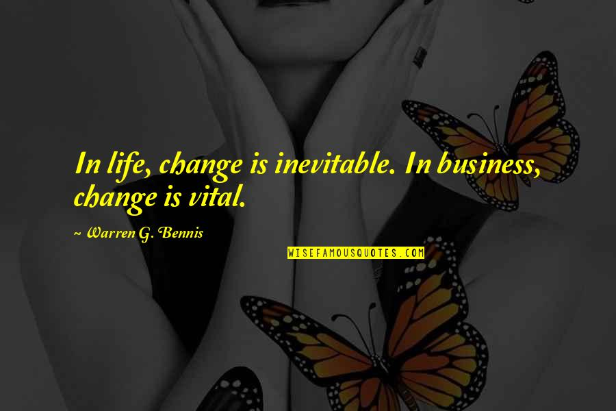 Change Is Vital Quotes By Warren G. Bennis: In life, change is inevitable. In business, change