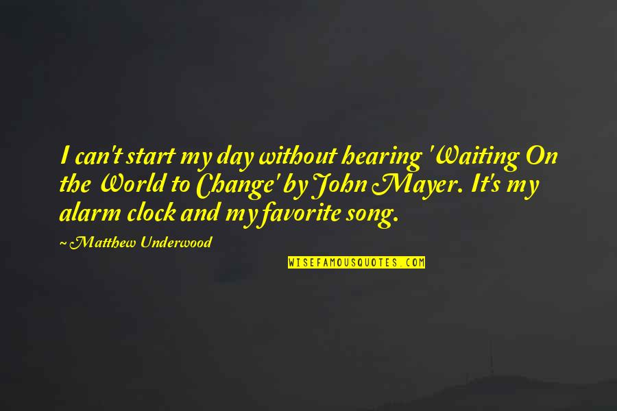 Change John Mayer Quotes By Matthew Underwood: I can't start my day without hearing 'Waiting