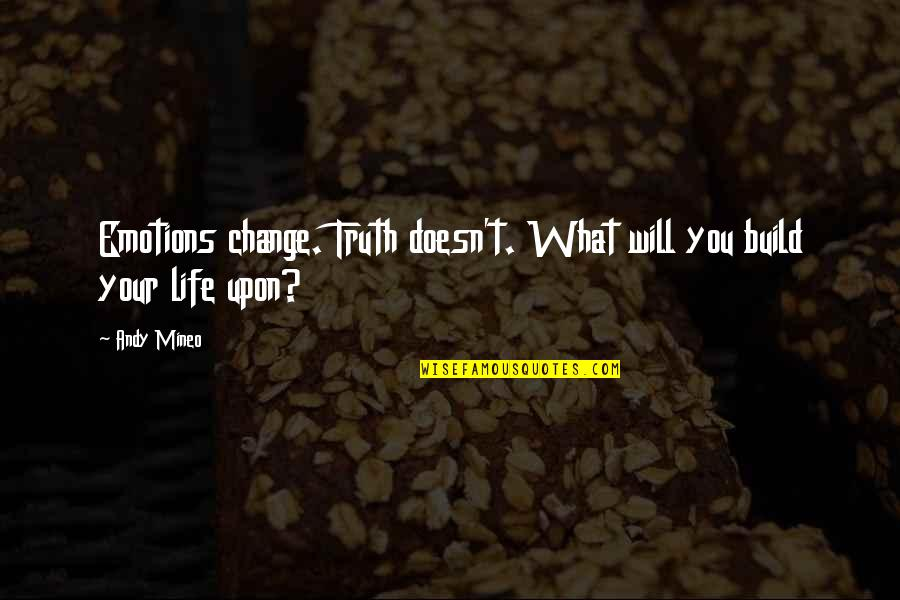 Change Life Quotes By Andy Mineo: Emotions change. Truth doesn't. What will you build