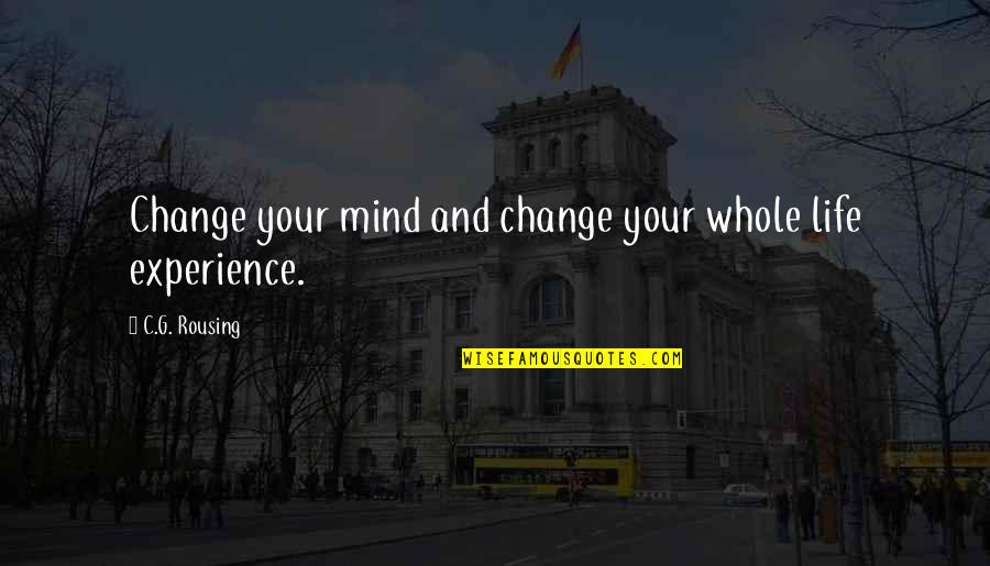 Change Life Quotes By C.G. Rousing: Change your mind and change your whole life