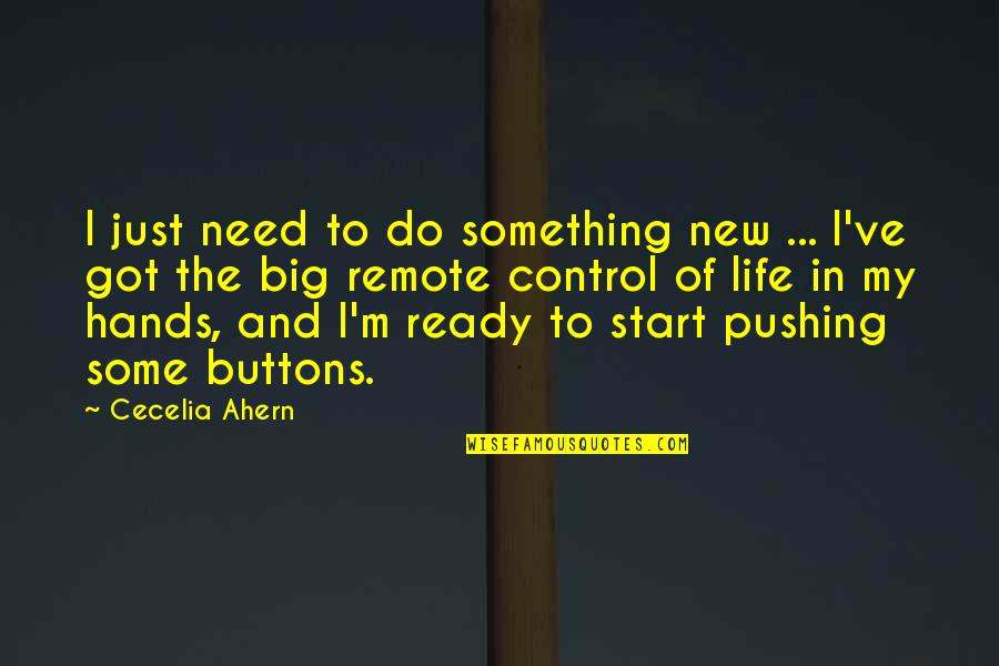 Change Life Quotes By Cecelia Ahern: I just need to do something new ...