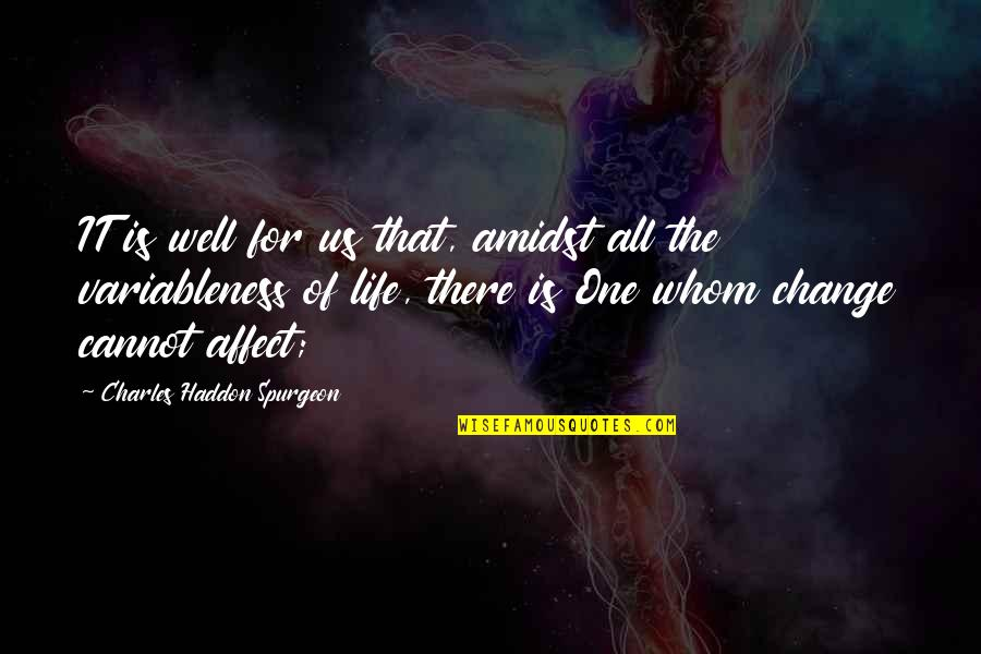 Change Life Quotes By Charles Haddon Spurgeon: IT is well for us that, amidst all