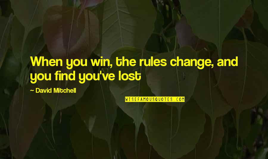 Change Life Quotes By David Mitchell: When you win, the rules change, and you