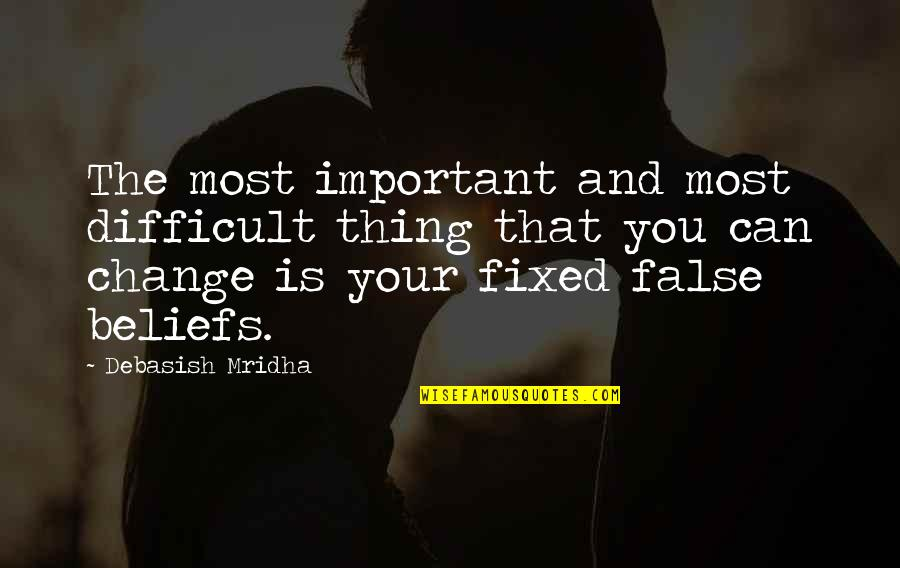 Change Life Quotes By Debasish Mridha: The most important and most difficult thing that