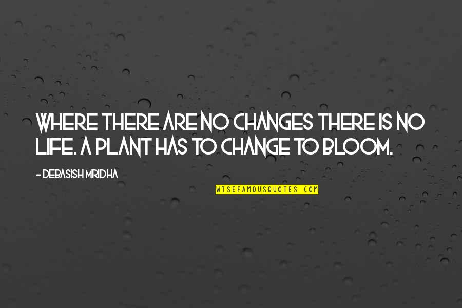 Change Life Quotes By Debasish Mridha: Where there are no changes there is no