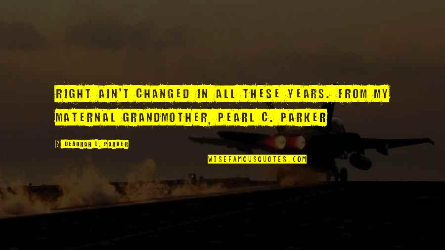 Change Life Quotes By Deborah L. Parker: Right ain't changed in all these years. From