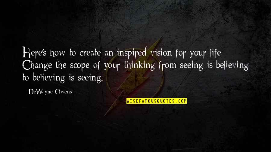 Change Life Quotes By DeWayne Owens: Here's how to create an inspired vision for