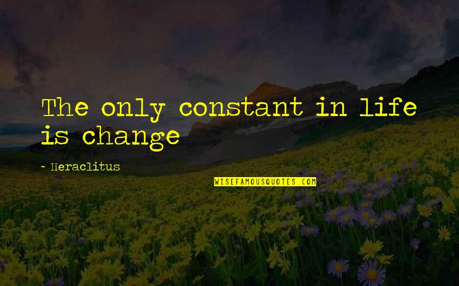 Change Life Quotes By Heraclitus: The only constant in life is change