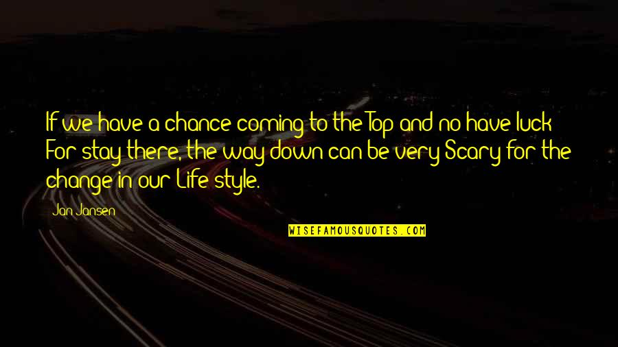 Change Life Quotes By Jan Jansen: If we have a chance coming to the