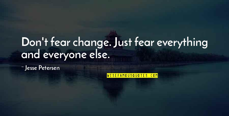 Change Life Quotes By Jesse Petersen: Don't fear change. Just fear everything and everyone
