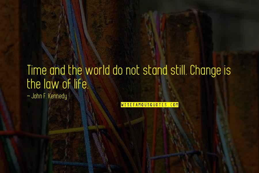 Change Life Quotes By John F. Kennedy: Time and the world do not stand still.