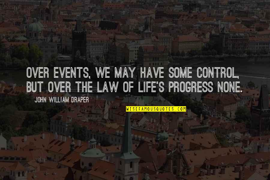 Change Life Quotes By John William Draper: Over events, we may have some control, but