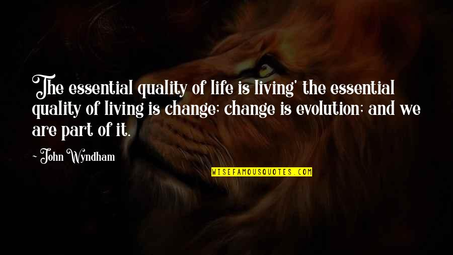 Change Life Quotes By John Wyndham: The essential quality of life is living' the