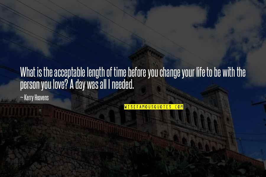 Change Life Quotes By Kerry Heavens: What is the acceptable length of time before