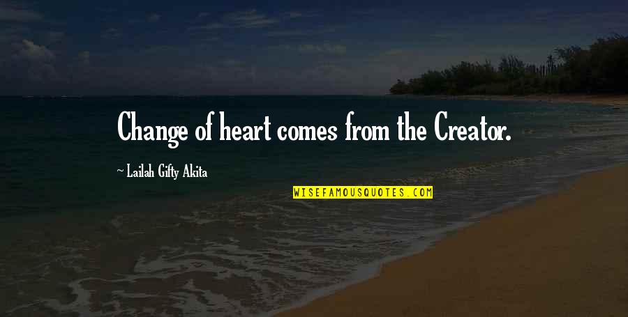 Change Life Quotes By Lailah Gifty Akita: Change of heart comes from the Creator.