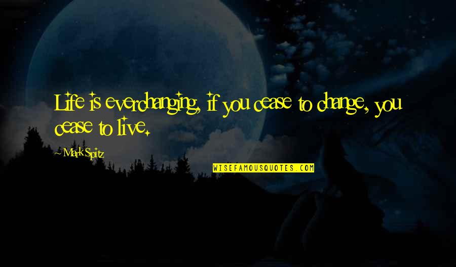Change Life Quotes By Mark Spitz: Life is everchanging, if you cease to change,