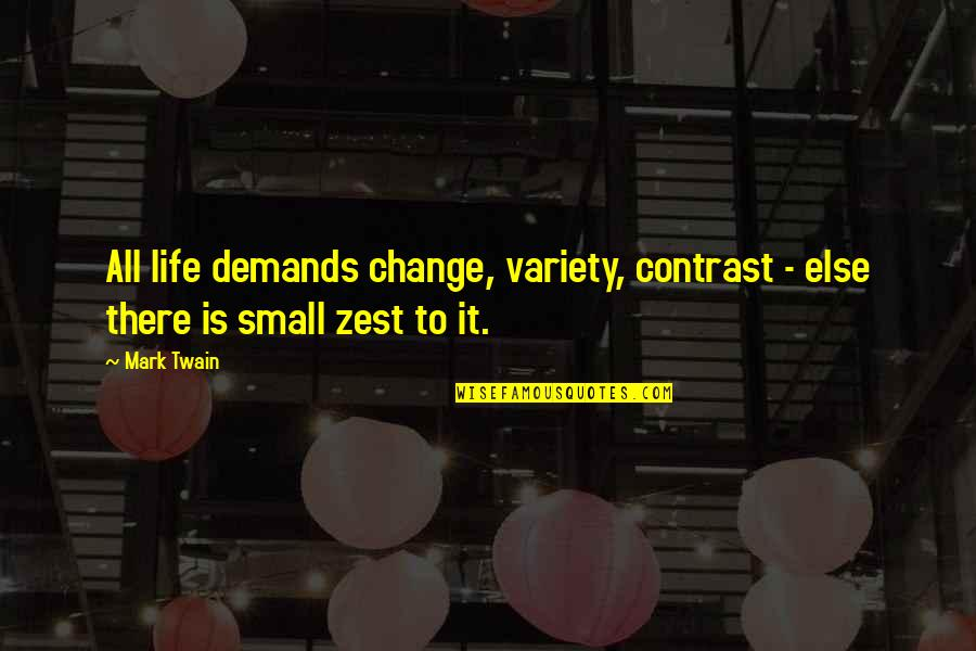 Change Life Quotes By Mark Twain: All life demands change, variety, contrast - else