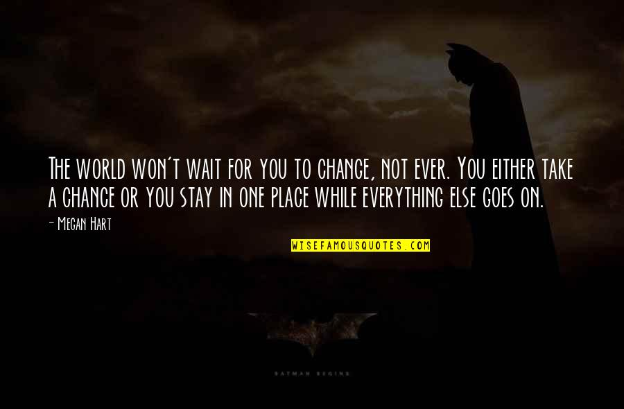 Change Life Quotes By Megan Hart: The world won't wait for you to change,