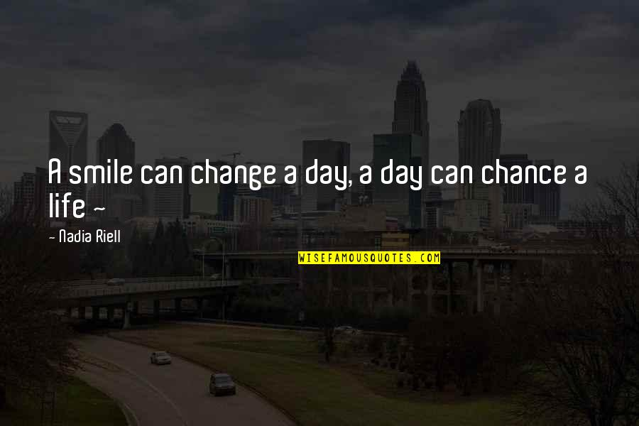 Change Life Quotes By Nadia Riell: A smile can change a day, a day