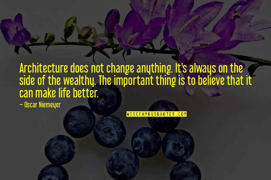 Change Life Quotes By Oscar Niemeyer: Architecture does not change anything. It's always on