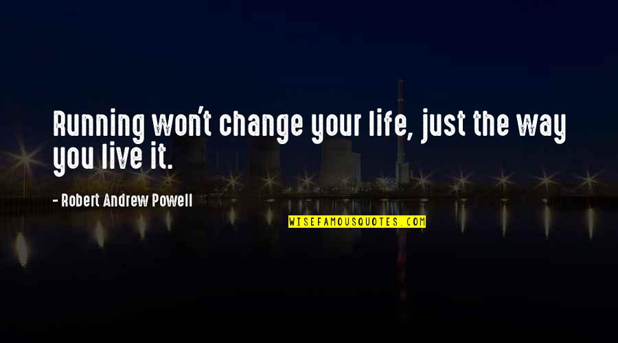 Change Life Quotes By Robert Andrew Powell: Running won't change your life, just the way