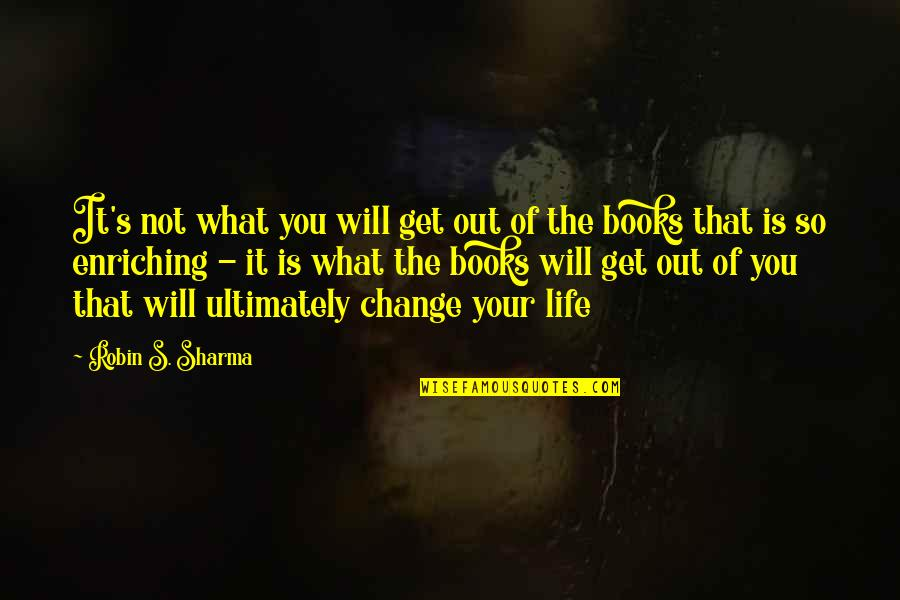 Change Life Quotes By Robin S. Sharma: It's not what you will get out of