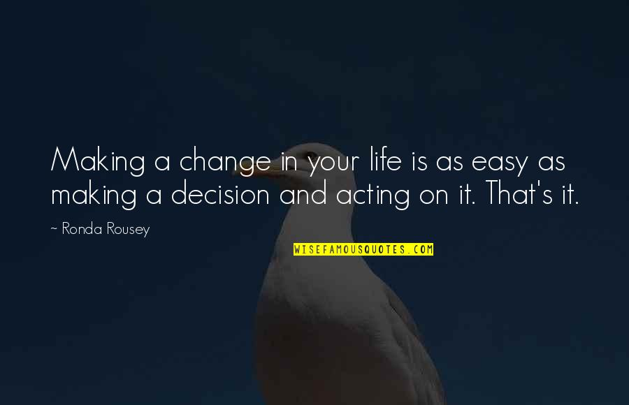 Change Life Quotes By Ronda Rousey: Making a change in your life is as