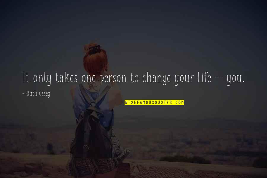 Change Life Quotes By Ruth Casey: It only takes one person to change your