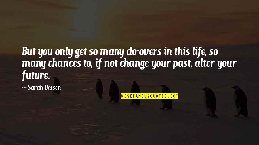 Change Life Quotes By Sarah Dessen: But you only get so many do-overs in