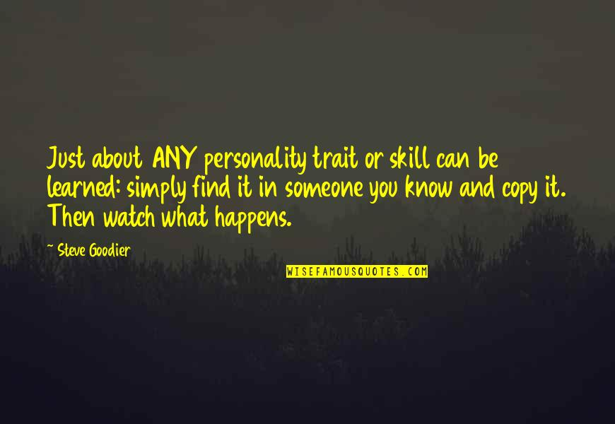 Change Life Quotes By Steve Goodier: Just about ANY personality trait or skill can