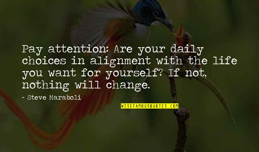 Change Life Quotes By Steve Maraboli: Pay attention: Are your daily choices in alignment