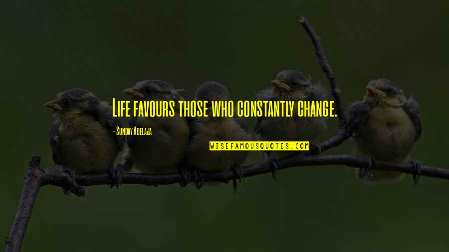 Change Life Quotes By Sunday Adelaja: Life favours those who constantly change.