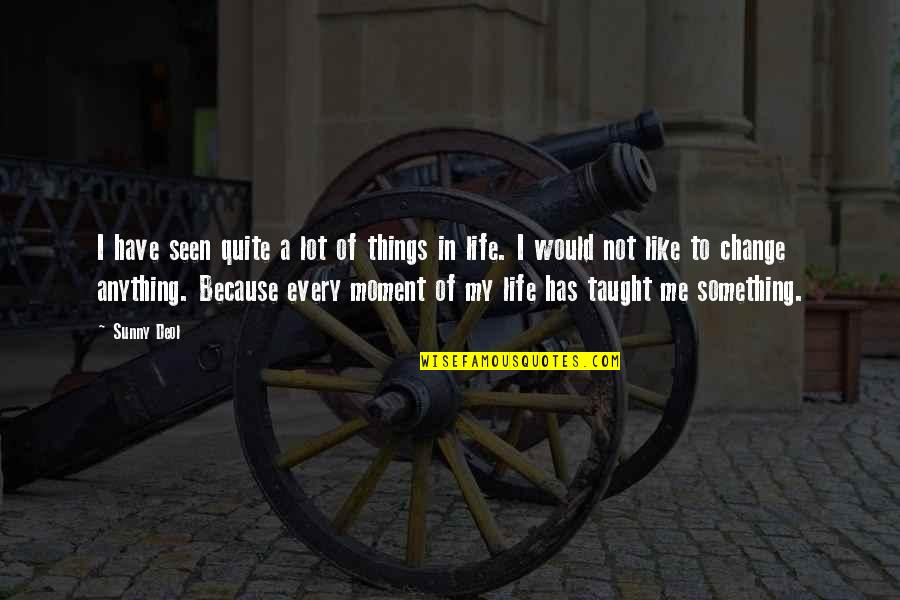 Change Life Quotes By Sunny Deol: I have seen quite a lot of things