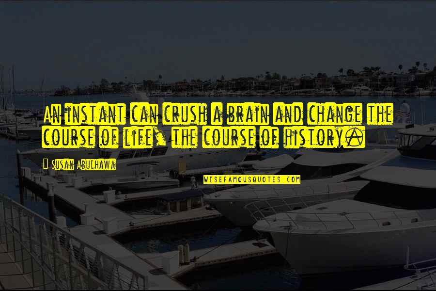 Change Life Quotes By Susan Abulhawa: An instant can crush a brain and change