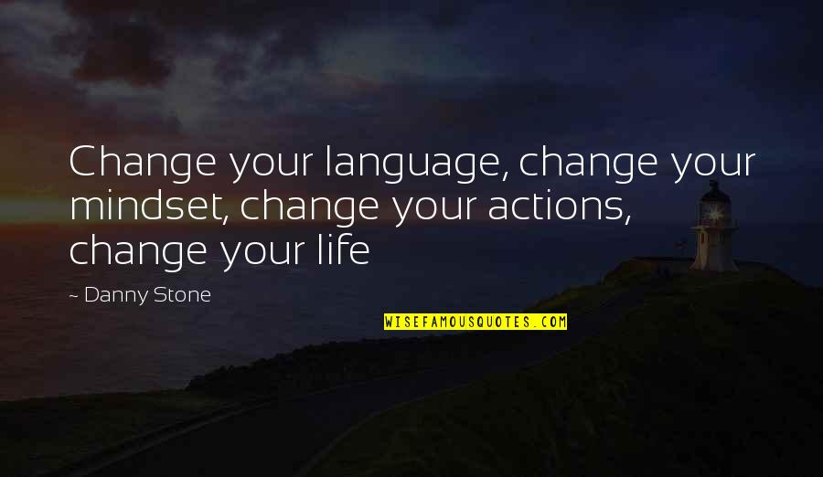 Change Mindset Quotes By Danny Stone: Change your language, change your mindset, change your