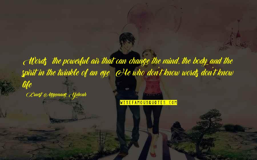 Change Mindset Quotes By Ernest Agyemang Yeboah: Words; the powerful air that can change the
