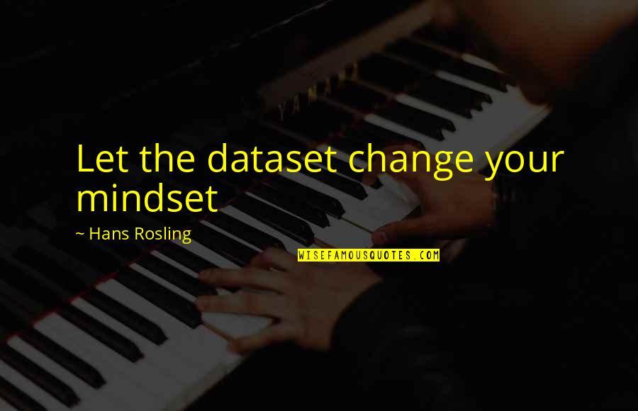 Change Mindset Quotes By Hans Rosling: Let the dataset change your mindset
