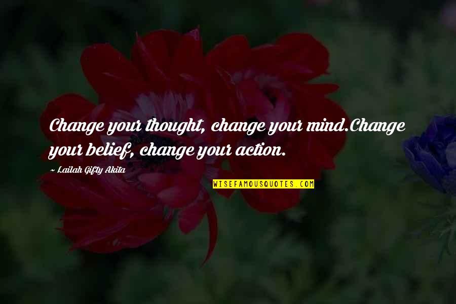 Change Mindset Quotes By Lailah Gifty Akita: Change your thought, change your mind.Change your belief,