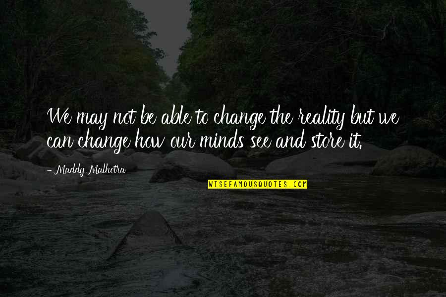 Change Mindset Quotes By Maddy Malhotra: We may not be able to change the