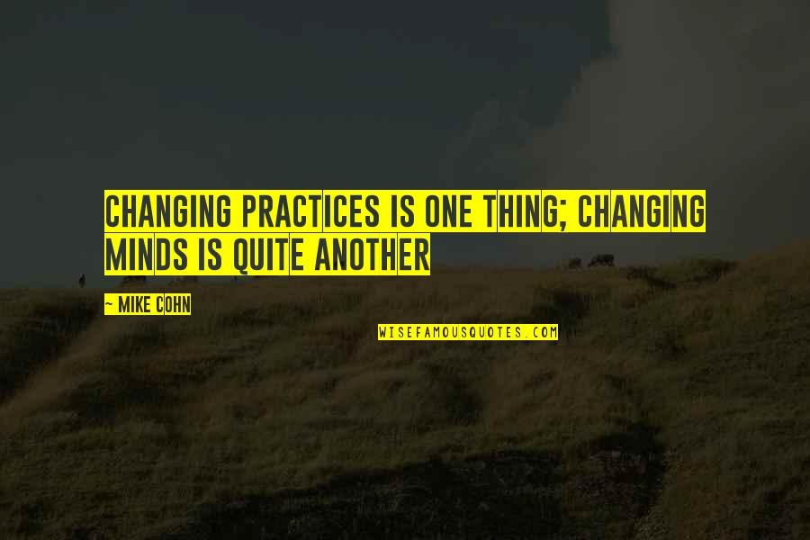 Change Mindset Quotes By Mike Cohn: Changing practices is one thing; changing minds is