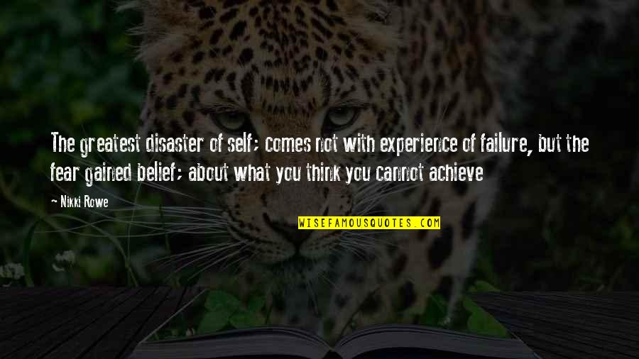 Change Mindset Quotes By Nikki Rowe: The greatest disaster of self; comes not with