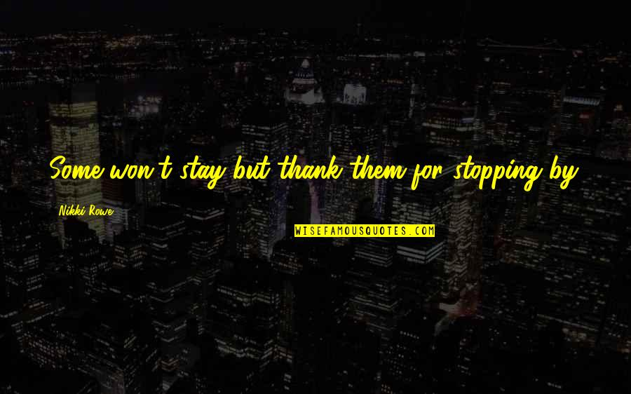 Change Mindset Quotes By Nikki Rowe: Some won't stay but thank them for stopping