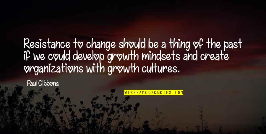 Change Mindset Quotes By Paul Gibbons: Resistance to change should be a thing of